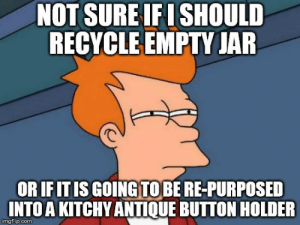 Too Much, Pinterest, and Live: NOT SURE IFI SHOULD  RECYCLE EMPTY JAFR  OR IFITIS GOING TO BE RE-PURPOSED  INTO A KITCHY ANTIQUE BUTTON HOLDER  imgflip.com Cleaning the kitchen when you live with someone who spends too much time on pinterest