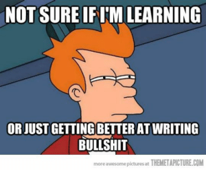 Tumblr, Http, and Pictures: NOT SURE IFIM LEARNING  rc  OR JUST GETTING BETTERAT WRITING  BULLSHIT  more awesome pictures at THEMETAPICTURE.COM If you are a student Follow @studentlifeproblems