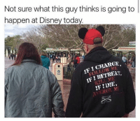 Dank Memes, Efi, and This Guy: Not sure what this guy thinks is going to  happen at Disney today  EFI CHARGE  I RETREAT  IF HENCE MI Lol @_theblessedone