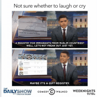 I'd like linen drapes, an espresso machine, and freedom of religion. Catch a new episode of @TheDailyShow w- Trevor Noah Tonight at 11-10c on Comedy Central. sponsored: Not sure whether to laugh or cry  AREGISTRY FOR IMMIGRANTS FROM MUSLIM COUNTRIES?  WELL, LET'S NOT FREAK OUT JUST YET.  MAYBE IT'S A GIFT REGISTRY  THE  SHOW  COMEDY C 1van Nas WEEKNIGHTS  DAILY  WITH TREVOR NOAH  11/10c I'd like linen drapes, an espresso machine, and freedom of religion. Catch a new episode of @TheDailyShow w- Trevor Noah Tonight at 11-10c on Comedy Central. sponsored