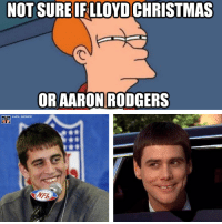 Dumb and Dumber!: NOT SUREIF LLOYD CHRISTMAS  OR AARON RODGERS Dumb and Dumber!