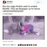 Sports, Lost, and Bears: Not Syra.  @NotDimps  Follow  Bro this nigga Khabib used to wrestle  BEARS. They set Mcgregor up for failure  LMFAOOOOOOOOOO  Timeless Sports  18  23/ 9/199  hy S.A  10:44 PM 6 Oct 2018  1,581 Retweets 2,692 Likes  自0eesG McGregor lost the fight years before knowing he lost the fight