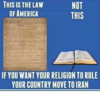 The separation of Church and State was a founding principle of this country.  It appears even that will be torn apart by the Trump administration.: NOT  THIS IS THE LAW  OF AMERICA  THIS  IF YOU WANT YOUR RELIGION TORULE  YOUR COUNTRY MOVE TO IRAN The separation of Church and State was a founding principle of this country.  It appears even that will be torn apart by the Trump administration.