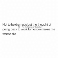 Work, Help, and Tomorrow: Not to be dramatic but the thought of  going back to work tomorrow makes me  wanna die  FB The Archbishop of Banterbury Help