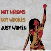 whores: NOT VRGINS  NOT WHORES  JUST WOMEN