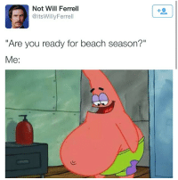 """Memes, Will Ferrell, and Summer: Not Will Ferrell  @itsWillyFerrell  """"Are you ready for beach season?""""  Me:  Il Like this picture if you can't wait for summer!"""