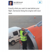Crazy, Memes, and Will Ferrell: Not Will Ferrell  @itsWillyFerrell  Exactly what you want to see before your  flight. Someone fixing the engine with duct  tape. Double tap if this is crazy to you!😱