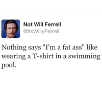 """Ass, Fat Ass, and Memes: Not Will Ferrell  itsWillyFerrell  Nothing says """"I'm a fat ass"""" like  wearing a T-shirt in a swimming  pool 😂😂"""