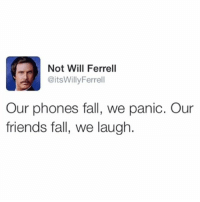 Fall, Friends, and Memes: Not Will Ferrell  @itsWillyFerrell  Our phones fall, we panic. Our  friends fall, we laugh. Accurate😂