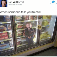 """Chill, Memes, and Will Ferrell: Not Will Ferrell  @itsWillyFerrell  When someone tells you to chill  HUNGR  19  に  1.99 😂 tag someone who says """"Chill"""" all the time"""