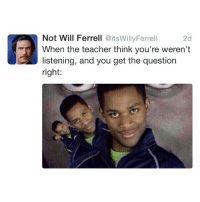 Yeahhh. I thought so 😎: Not Will Ferrell @itsWillyFerrell  When the teacher think you're weren't  listening, and you get the question  right:  2d Yeahhh. I thought so 😎