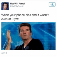 Lol, Memes, and Phone: Not Will Ferrell  @itsWillyFerrell  When your phone dies and it wasn't  even at 0 yet:  April 8 Double tap if this has happened to you lol