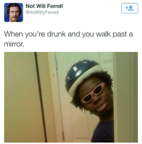 Drunk, Lmao, and Memes: Not Will Ferrell  @itsWillyFerrell  When you're drunk and you walk past a  mirror. Lmao LikeIfYouAreAwake