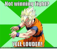 Actually it's true people can use more of their strength when yelling. ~T: Not winning fight  YELL LOUDER!  MEMEBASE com Actually it's true people can use more of their strength when yelling. ~T