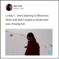 This is a perfect representation of me at work barely avoiding getting fired! @thetastelessgentlemen for more @thetastelessgentlemen @thetastelessgentlemen: Not Yves  @Not _Yves  Lmfao l... she's listening to Rihanna's  Work and didn't realize a whole bear  was chasing her. This is a perfect representation of me at work barely avoiding getting fired! @thetastelessgentlemen for more @thetastelessgentlemen @thetastelessgentlemen