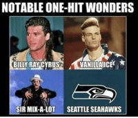 I couldn't agree more!  LIKE Our Page Fake SportsCenter!: NOTABLE ONE-HIT WONDERS  BILLY RAY CYRUS  VANILLA ICE  SIR MIX-A-LOT  SEATTLE SEAHAWKS I couldn't agree more!  LIKE Our Page Fake SportsCenter!