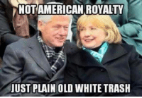 NOTAMERICAN ROYALTY  JUST PLAIN OLD WHITE TRASH