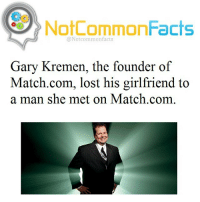 "👌🏽 Comment ""Match"" letter by letter without getting interrupted. I bet you can't!: NotCommonFacts  @Not common facts  Gary Kremen, the founder of  Match.com, lost his girlfriend to  a man she met on Match.com 👌🏽 Comment ""Match"" letter by letter without getting interrupted. I bet you can't!"