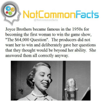 "👌🏽 Comment ""JOYCE "" letter by letter without getting interrupted. I bet you can't!: NotCommonFacts  @Not common facts  Joyce Brothers became famous in the 1950s for  becoming the first woman to win the game show  ""The $64,000 Question"". The producers did not  want her to win and deliberately gave her questions  that they thought would be beyond her ability. She  answered them all correctly anyway. 👌🏽 Comment ""JOYCE "" letter by letter without getting interrupted. I bet you can't!"
