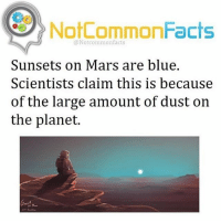 Facts, Memes, and Money: NotCommonFacts  @Not common facts  Sunsets on Mars are blue.  Scientists claim this is because  of the large amount of dust on  the planet. I need a lot of gta money for PS4 someone help 😫