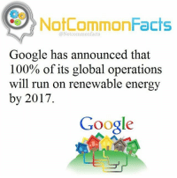 Follow @snoop my other account!: NotCommonFacts  @Notcommon facts  Google has announced that  100% of its global operations  will run on renewable energy  by 2017  Google Follow @snoop my other account!