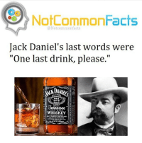 "Jack Daniels: NotCommonFacts  @Notcommon facts  Jack Daniel's last words were  ""One last drink, please.""  Old  NO.T  GRAND  Jennesee  WHISKEY  JACK DANIEL D"