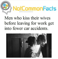 Memes, 🤖, and Car Accident: NotCommonFacts  @Notcommon facts  Men who kiss their wives  before leaving for work get  into fewer car accidents.