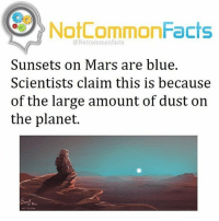 Facts, Memes, and Snoop: NotCommonFacts  @Notcommon facts  Sunsets on Mars are blue.  Scientists claim this is because  of the large amount of dust on  the planet. . ❕Double Tap ! 👉🏽 Tag someone! ❕Follow @snoop my other account! .
