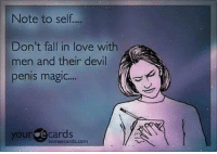 💯: Note to self....  Don't fall in love with  men and their devil  penis magic....  your e cards 💯