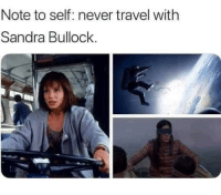 Memes, Http, and Sandra Bullock: Note to self: never travel with  Sandra Bullock. just a PSA for everyone via /r/memes http://bit.ly/2EYcPIe