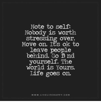 Note To Self Nobody Is Worth Stressing Over Move On Its Ok To Leave