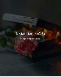 Note, Stop, and Note to Self: Note to self:  Stop expecting.