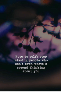 stop: Note to self: stop  missing people who  don't even waste a  second thinking  about you