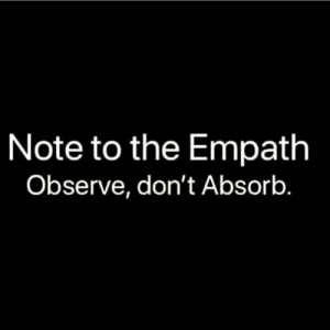 Love, Memes, and 🤖: Note to the Empath  Observe, don't Absorb Infinite love to all 🤟🏻 ∞💚∞