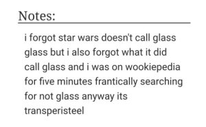 thebusylilbee:  star wars is so fucking stupid, I love it: Notes:  i forgot star wars doesn't call glass  glass but i also forgot what it did  call glass and i was on wookiepedia  for five minutes frantically searching  for not glass anyway its  transperisteel thebusylilbee:  star wars is so fucking stupid, I love it
