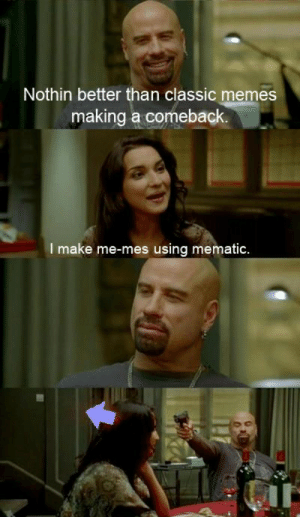The classic templates: Nothin better than classic memes  making a comeback.  I make me-mes using mematic. The classic templates