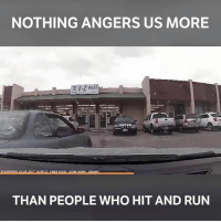Memes, Run, and Wow: NOTHING ANGERS US MORE  THAN PEOPLE WHO HIT AND RUN Wow! Why would you do this?! 📹:Wilkins Velez
