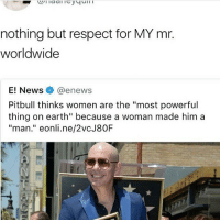 """nothing but respect for MY mr.  worldwide  E! News @enews  Pitbull thinks women are the """"most powerful  thing on earth"""" because a woman made him a  """"man."""" eonli.ne/2vcJ80F It's like 5am I'm tired goodnight~Mya"""