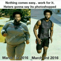 photoshopped: Nothing comes easy.. work for it.  Haters gonna say its photoshopped  March 1st 2016 March 3rd 2016