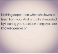 Memes, 🤖, and She: Nothing doper than when she loves to  learn from you. And is totally stimulated  by hearing you speak on things you are  knowledgeable on this 😍 shepost♻♻