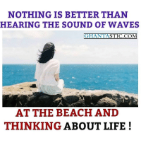 Stic: NOTHING IS BETTER THAN  HEARING THE SOUND OF WAVES  GHANTA  STIC. COM  AT THE BEACH AND  THINKING ABOUT LIFE