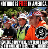 """AMEN!!!! 🇺🇸: NOTHING IS FREE IN AMERICA.  CA AMER  SUPERIORH  SOMEONE, SOMEWHERE, IS WORKING HARD  SO YOU CAN ENIOY THOSE """"FREE"""" BENEFITS AMEN!!!! 🇺🇸"""