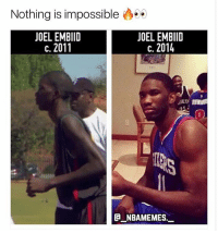 That's insane 🔥😳💯 - Follow @_nbamemes._: Nothing is impossible 000  JOEL EMBIID  JOEL EMBIID  c. 2014  C.  0)  @_ABAMEMEs.一 That's insane 🔥😳💯 - Follow @_nbamemes._