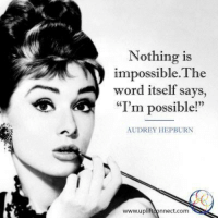 """Memes, Audrey Hepburn, and 🤖: Nothing is  impossible. The  word itself says,  """"I'm possible!""""  AUDREY HEPBURN  nnect.com <3 <3"""