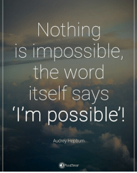 """Memes, Word, and Audrey Hepburn: Nothing  is impossible  the word  itself says  I'm possible!  Audrey Hepburn Double TAP if you agree. Nothing is impossible, the word itself says """"I'm possible""""! powerofpositivity"""