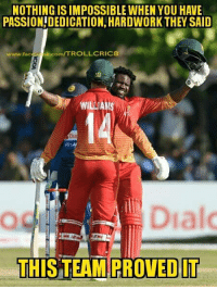 Memes, Beats, and 🤖: NOTHING IS IMPOSSIBLE WHEN YOU HAVE  PASSION DEDICATION,HARDWORK THEY SAID  www.facebk.com/TROLLCRIC  WILLA  414  OG  Dialo  THIS TEAM PROVED LT Zimbabwe beats Sri Lanka by 6 wickets :D  <PhiL>