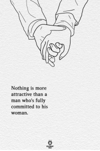 Man, Woman, and More: Nothing is more  attractive than a  man who's fully  committed to his  woman  ELATIONGHP
