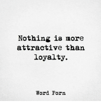 Loyalty no matter what 💯💯💯 loyalty attractive: Nothing is more  attractive than  loyalty.  Word Porn Loyalty no matter what 💯💯💯 loyalty attractive
