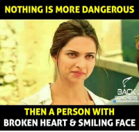 Memes, 🤖, and Broken Heart: NOTHING IS MORE DANGEROUS  BACI  ENCHERS  THEN A PERSON WITH  BROKEN HEART & SMILING FACE