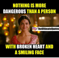 Memes, Heart, and Hearts: NOTHING IS MORE  DANGEROUS  THAN A PERSON  TheUltimate Quotes  WITH  BROKEN HEART  AND  A SMILING FACE